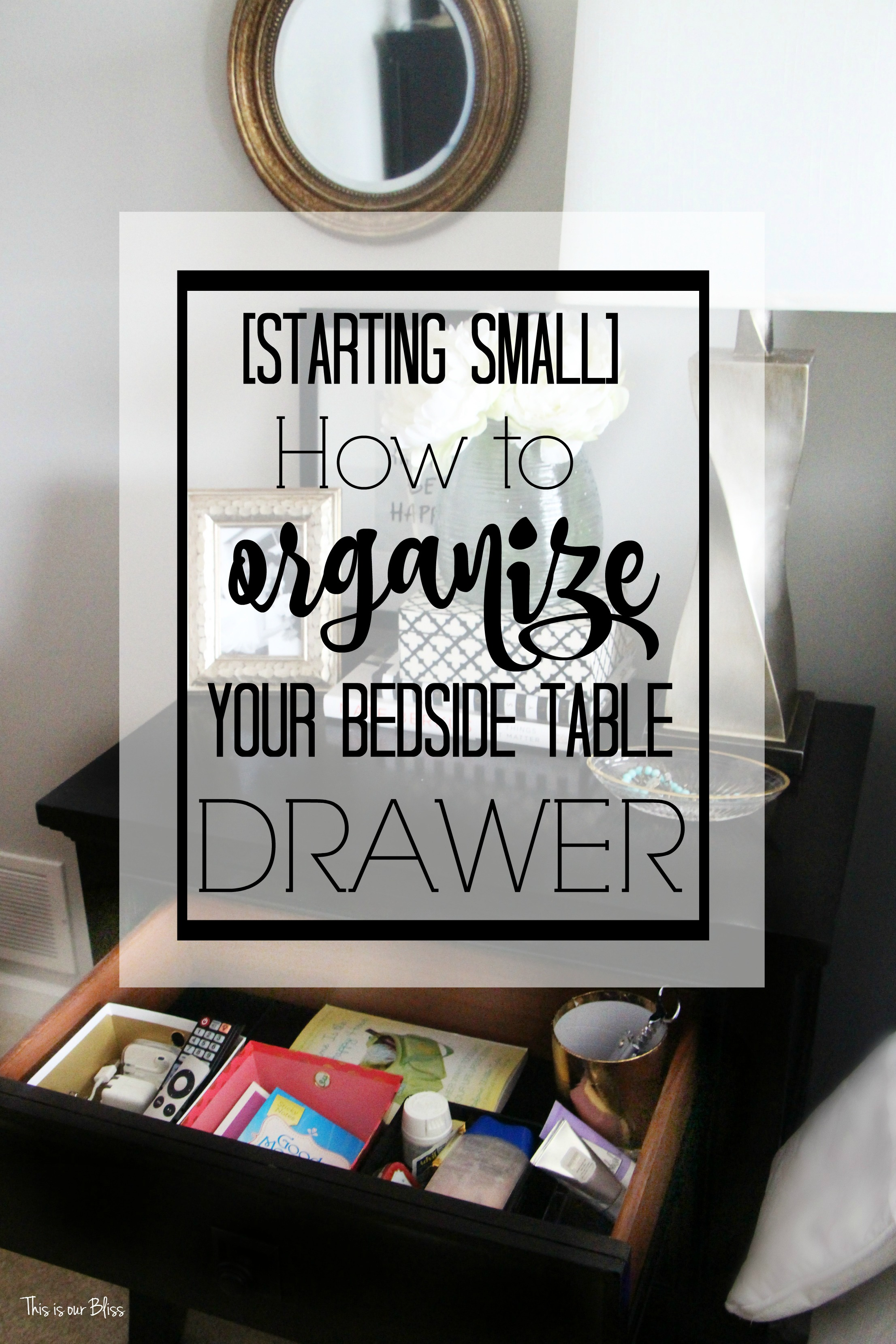 starting small How to organize your bedside table drawer - nightstand organization This is our Bliss www.thisisourbliss.com