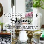 Coffee Table Styling 2 Ways at Polished Habitat